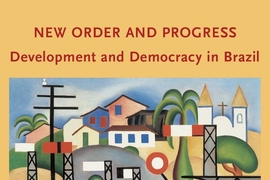 """New Order and Progress: Development and Democracy in Brazil,"" (Oxford University Press) edited by Ben Ross Schneider."