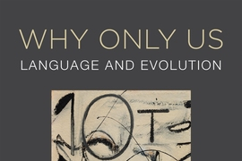 """Why Only Us: Language and Evolution"" (MIT Press)"