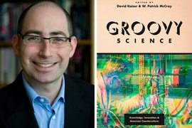 """Groovy Science,"" from the University of Chicago Press, was co-edited by David Kaiser (pictured), head of MIT's Program in Science, Technology, and Society."