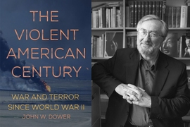 """The Violent American Century: War and Terror Since World War II,"" by John W Dower (Haymarket Books)"