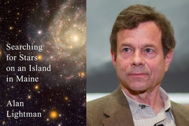 "Alan Lightman has a new book coming out this month, titled ""Searching for Stars on an Island in Maine."""
