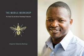 "Clapperton Chakanetsa Mavhunga and his book, ""The Mobile Workshop: The Tsetse Fly and African Knowledge Production"" (MIT Press)"