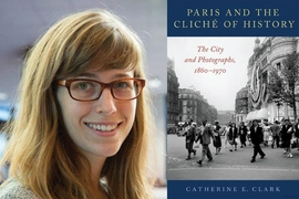 "Catherine Clark and the cover of ""Paris and the Cliché of History"""