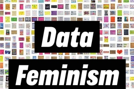 Data Feminism, published by MIT Press in March 2020.